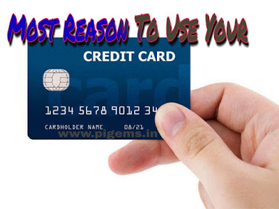MOST REASONS TO USE YOUR CREDIT CARD - WWW.PIGEMS.IN