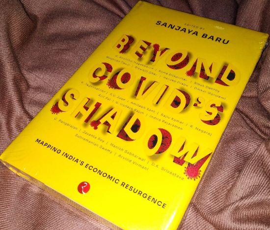 BEYOND COVID'S SHADOW: Mapping India's Economic Resurgence by Sanjaya Baru