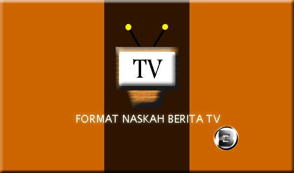 Panduan Lengkap Format Naskah Berita TV