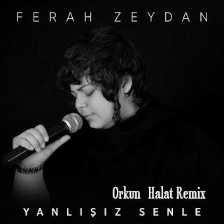 Ferah Zeydan - Yanlışız Senle (Orkun Halat Remix)