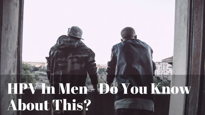 HPV In Men - Do You Know About This?