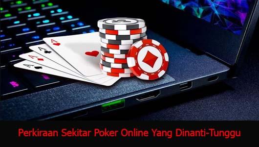 Perkiraan Sekitar Poker Online Yang Dinanti-Tunggu