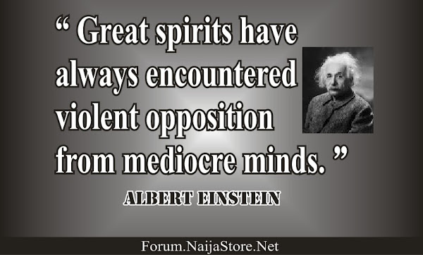 Albert Einstein: Great spirits have always encountered violent opposition from mediocre minds - Quotes