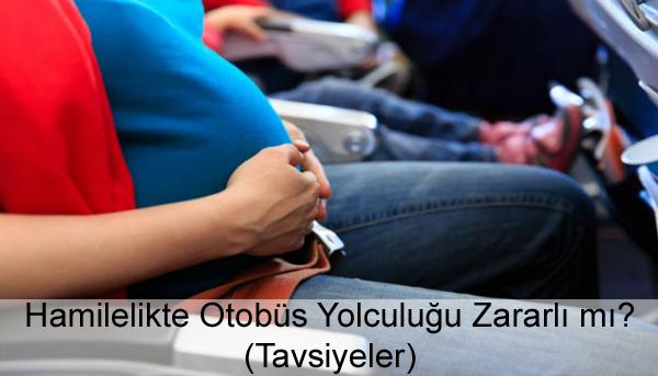 Hamilelikte Otobüs Yolculuğu Zararlı mı?