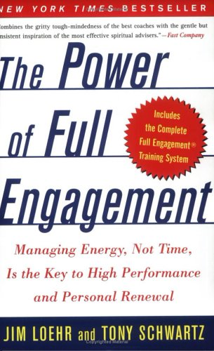 "alt=""The Power of Full Engagement Managing Energy, Not Time, Is the Key to High Performance and Personal Renewal By Jim Loehr and Tony Schwartz"""