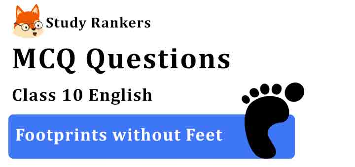 MCQ Questions for Class 10 English Chapter 5 Footprints without Feet