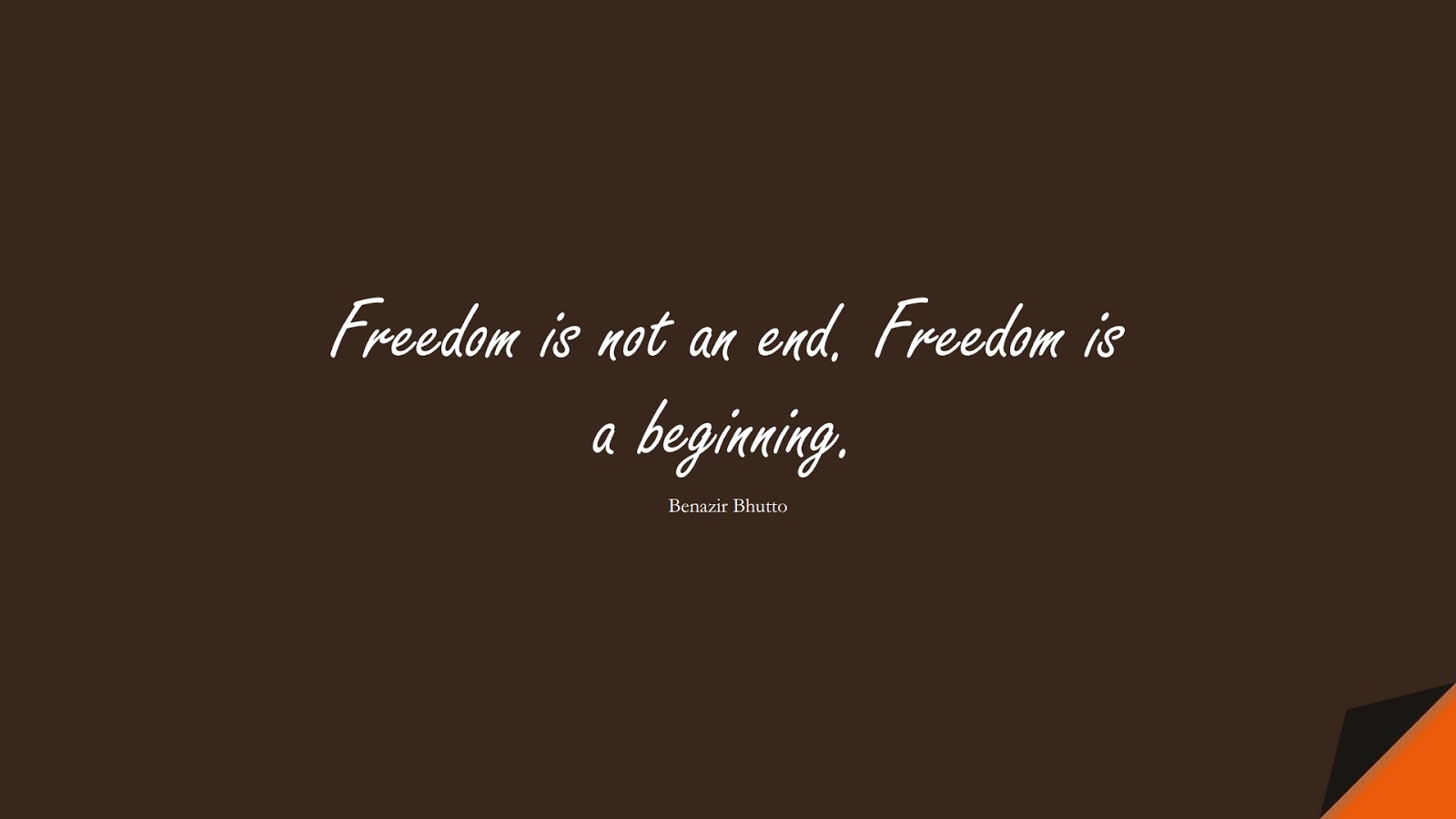 Freedom is not an end. Freedom is a beginning. (Benazir Bhutto);  #HumanityQuotes