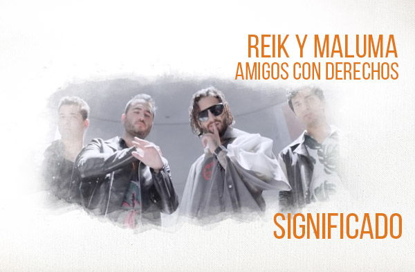Amigos Con Derechos significado de la canción Reik Maluma.