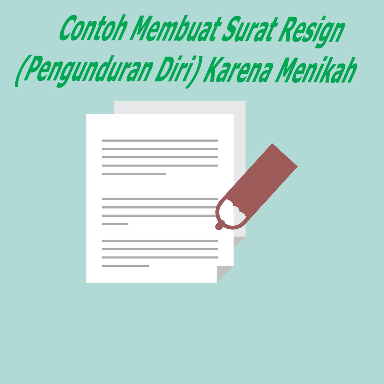 Contoh Membuat Surat Resign Pengunduran Diri Karena Menikah