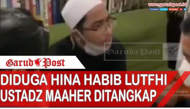 Video : Diduga Hina Habib Luthfi, Ustadz Maaher Ditangkap