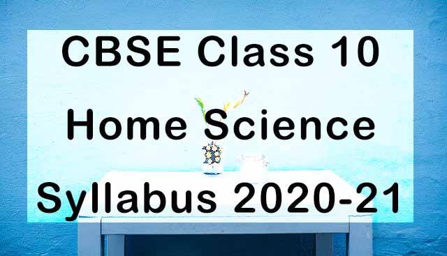 CBSE Class 10 Home Science Syllabus 2020-21