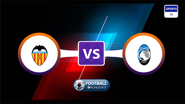 Valencia vs Atalanta – Highlights