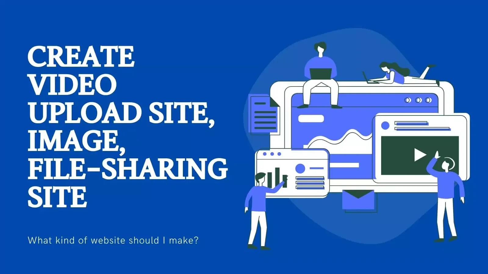 Create video upload site, image upload site or file-sharing site
