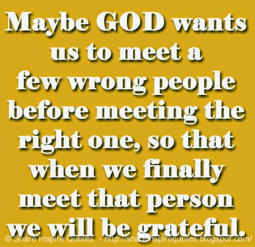 Maybe God Wants Us To Meet A Few Wrong People Before Meeting The