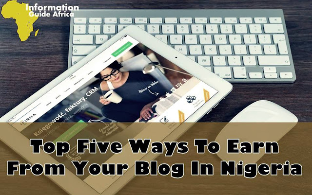 Top Five Ways To Earn From Your Blog In Nigeria