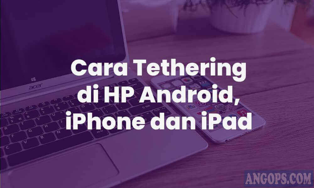 cara-tethering-di-hp-android-iphone-ipad