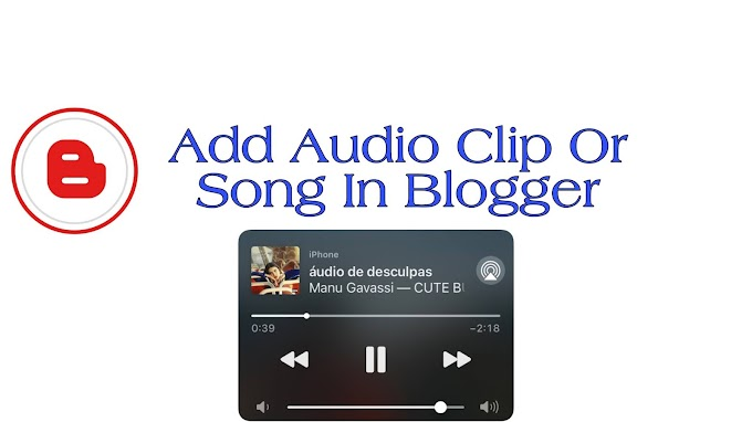 How To Add Audio Clip Or Song In Blogger With Download Link