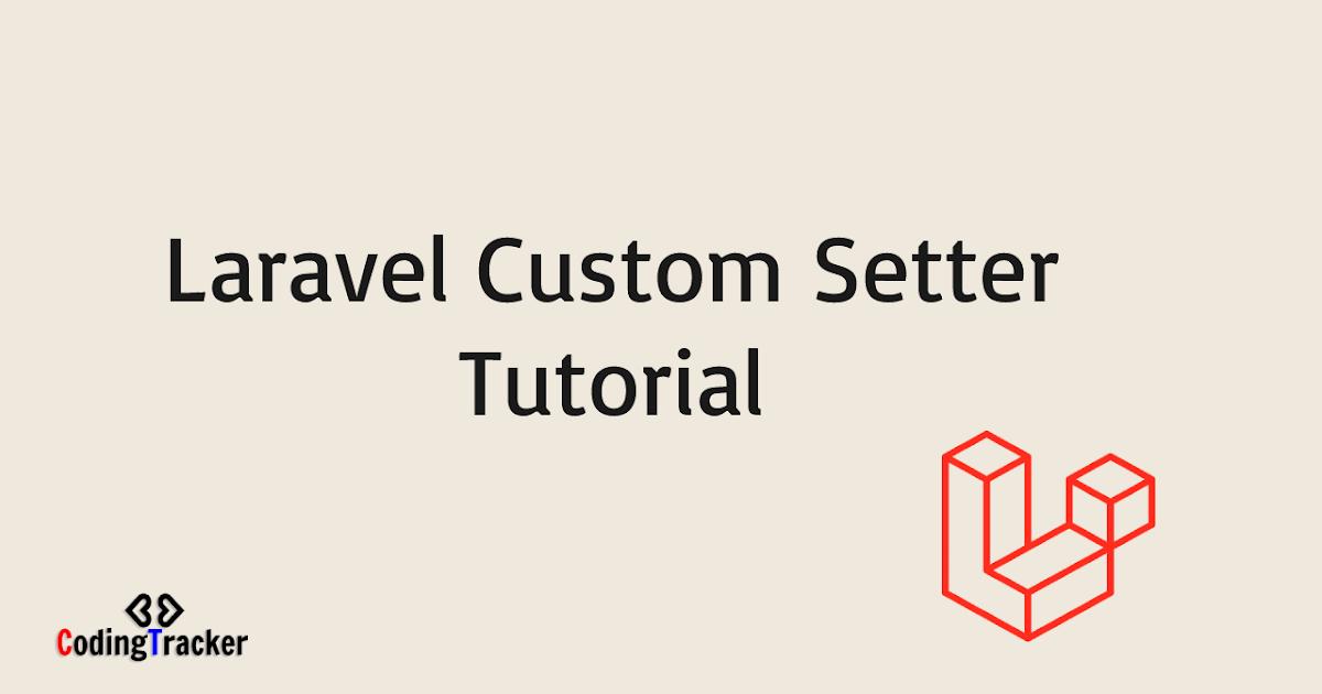 Laravel Custom Setter Tutorial