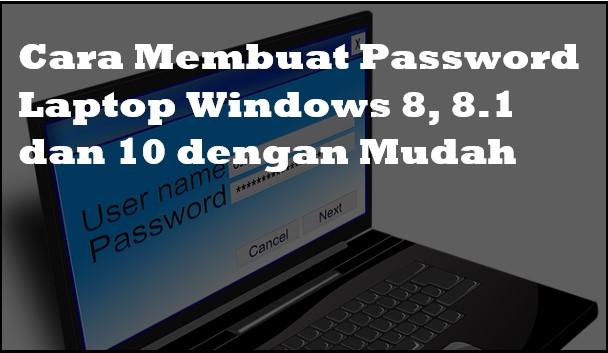 Cara Membuat Password Laptop Windows 8, 8.1 dan 10 dengan Mudah