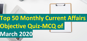 Top 50 Monthly Current Affairs Objective Quiz-MCQ of March 2020