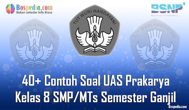 40+ Contoh Soal UAS Prakarya Kelas 8 SMP/MTs Semester Ganjil Terbaru