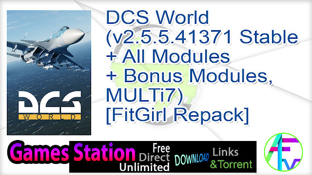 DCS World (v2.5.5.41371 Stable + All Modules + Bonus Modules, MULTi7) [FitGirl Repack, Selective Download – from 65.7 GB]