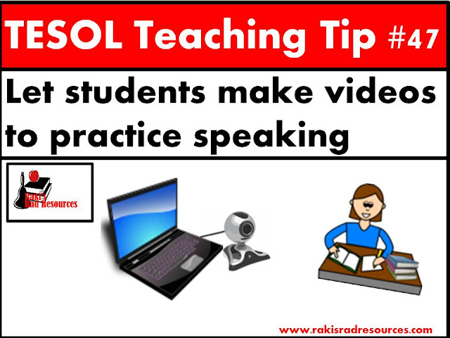 TESOL Teaching Tip #47 - Let students create videos in order to practice speaking. Creating videos provides many benefits for esl and ell students. Find strategies and website suggestions at this blog post on Raki's Rad Resources.