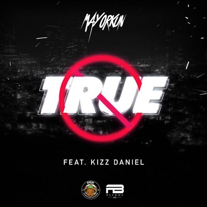 [Music] Mayorkun Ft. Kizz Daniel – True (Prod. by Young Jonn)
