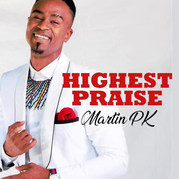 Martin PK - Highest Praise Lyrics & Mp3 Download
