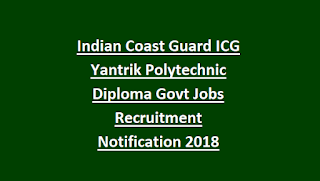 Indian Coast Guard ICG Yantrik Polytechnic Diploma Govt Jobs Recruitment Notification 2018