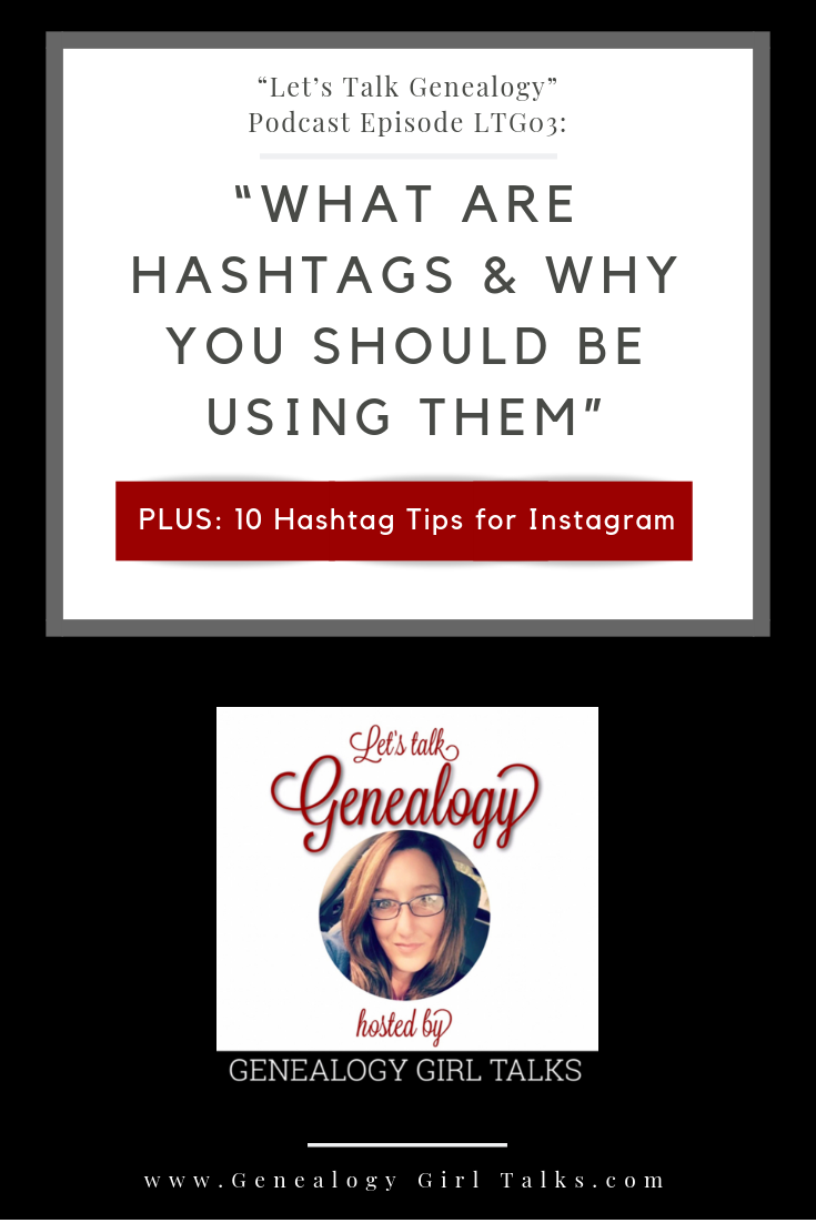 Let's Talk Genealogy Podcast: What are hashtags & Why you should be using them by Genealogy GIrl Talks