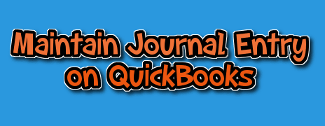 Maintain Transaction or Journal Entry on QuickBooks