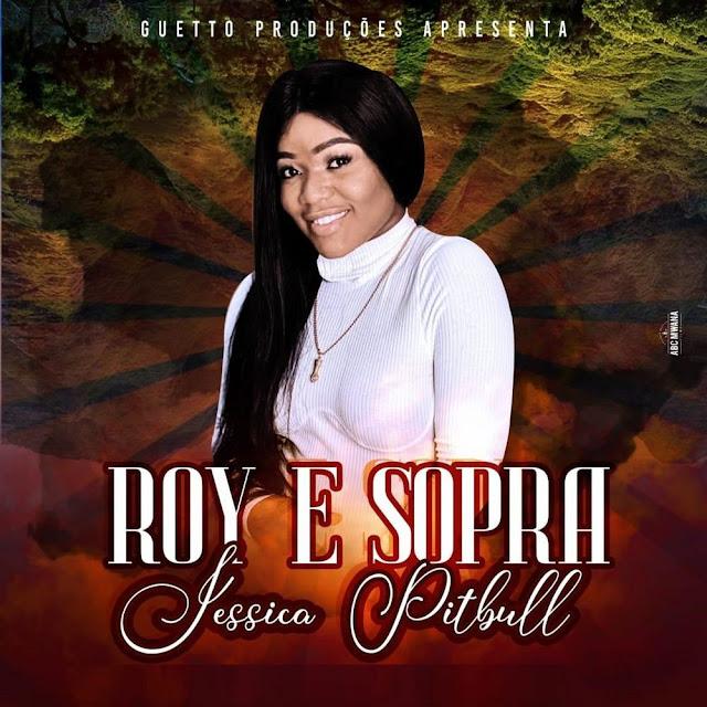 Jéssica Pitbull - Roy e Sopra Mp3 Download