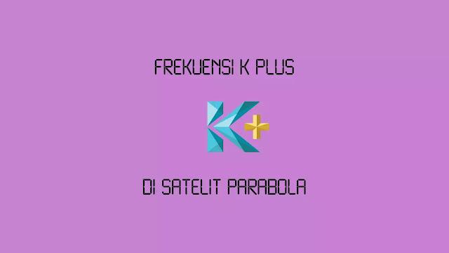 Frekuensi K Plus di Satelit Terbaru