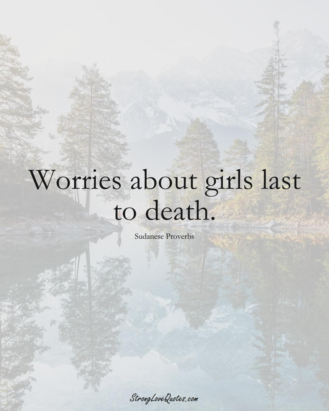 Worries about girls last to death. (Sudanese Sayings);  #AfricanSayings