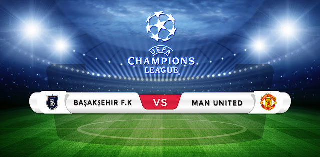 Basaksehir vs Manchester United Prediction & Match Preview