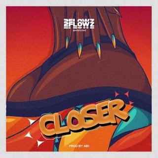 MUSIC: 2Flowz – Come Closer