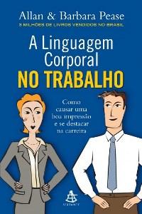 Livro A Linguagem Corporal no Trabalho (Allan Pease)
