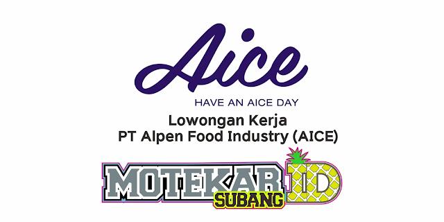 Lowongan Kerja PT Alpen Food Industry (AICE) Desember 2020 - Motekar Subang
