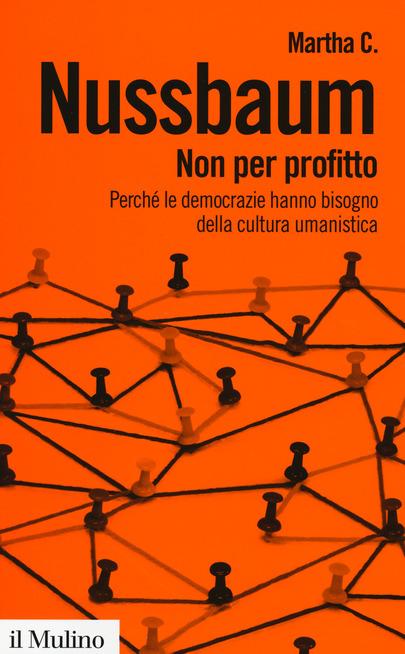 Filosofia per la vita - M. Nussbaum, Non per profitto: perché le democrazie hanno bisogno della cultura umanistica