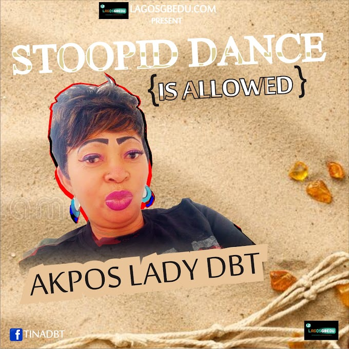 [Music] AKPOS LADY DBT - STOOPID DANCE IS ALLOWED