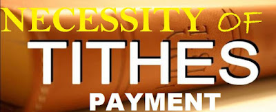 The Necessity For Tithe Payment In The Life Of Every Christians