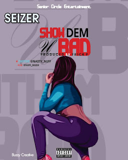 Seizer - Show Dem U Bad (Prod. Fric P)