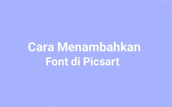 Cara menambahkan font PicsArt