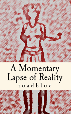 A Momentary Lapse of Reality (roadbloc)