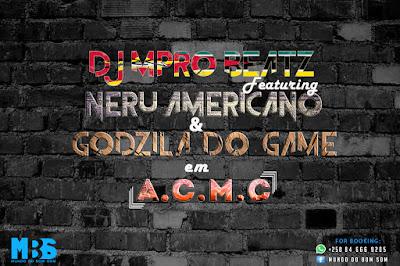 DJ Mpro Beatz feat. Nerú Americano & Godzila do Game – ACMC (2018) | Download Mp3