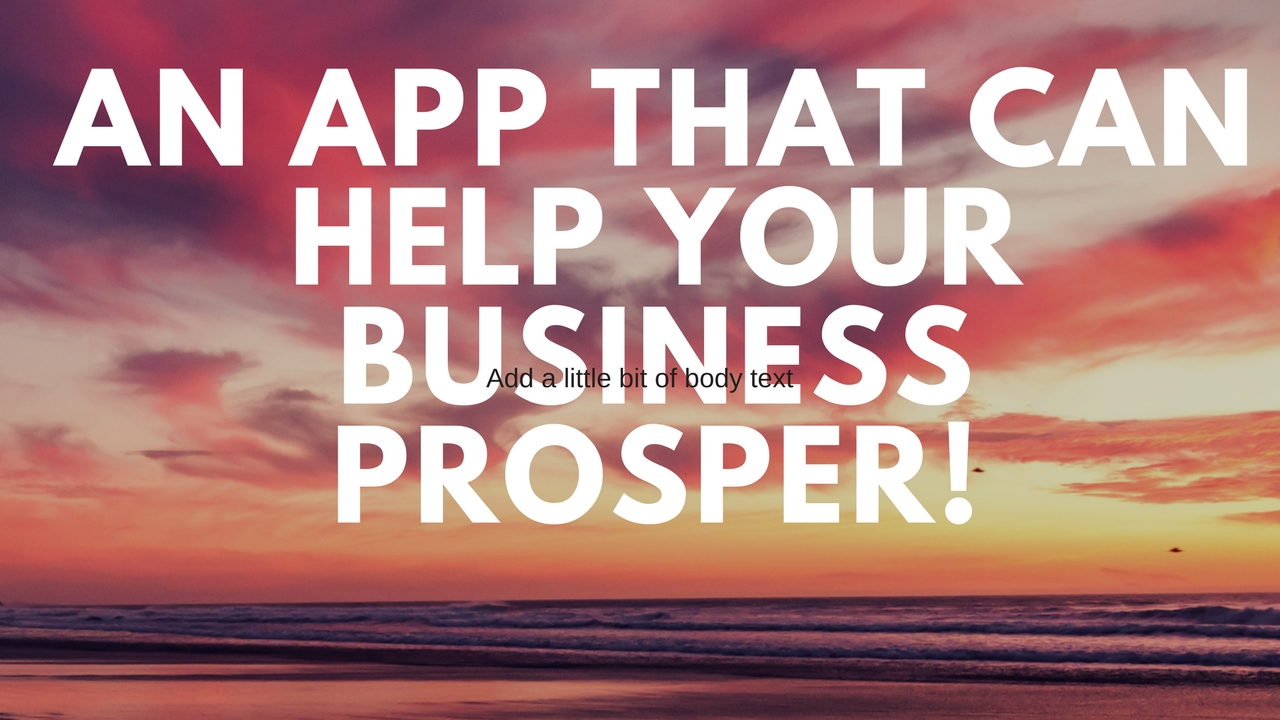 An app that can help your business prosper!