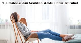 Relaksasi dan Sisihkan Waktu Untuk Istirahat merupakan salah satu cara mudah menyegarkan pikiran tanpa liburan