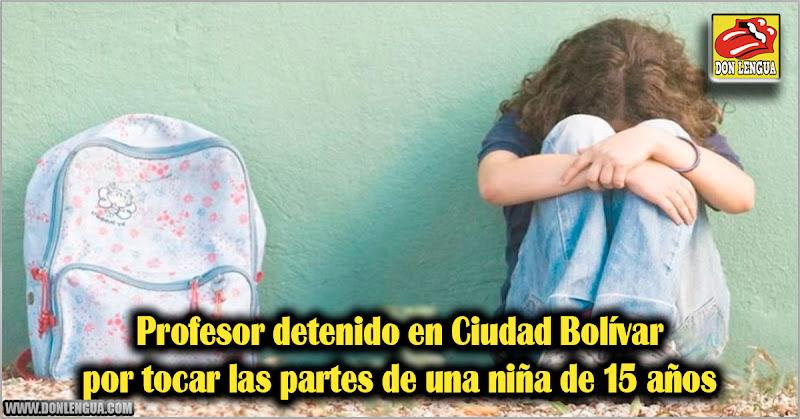 Profesor detenido en Ciudad Bolívar por tocar las partes de una niña de 15 años