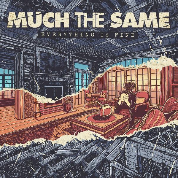 "Much The Same stream new album ""Everything Is Fine"""